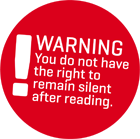 Warning - You do not have the right to remain silent after reading.